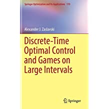 Discrete-Time Optimal Control and Games on Large Intervals (Springer Optimization and Its Applications)