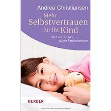 Mehr Selbstvertrauen für Ihr Kind: Mut und Stärke durch Fantasiereisen (HERDER spektrum)