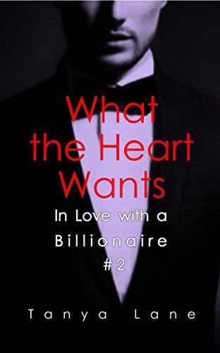 What the Heart Wants (In Love With a Billionaire Book 2)