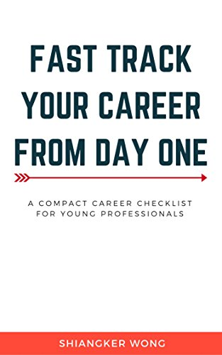 FAST-TRACK YOUR CAREER FROM DAY ONE: A COMPACT CAREER CHECKLIST FOR YOUNG PROFESSIONALS