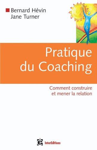 Pratique du coaching - 1re édition - Comment construire et mener la relation par Jane Turner