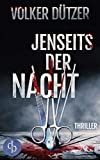 Jenseits der Nacht: (Thriller) von Volker Dützer