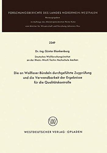 Zugprüfung (Die an Wollfaser-Bündeln Durchgeführte Zugprüfung und die Verwendbarkeit der Ergebnisse für die Qualitätskontrolle (Forschungsberichte des Landes Nordrhein-Westfalen) (German Edition))