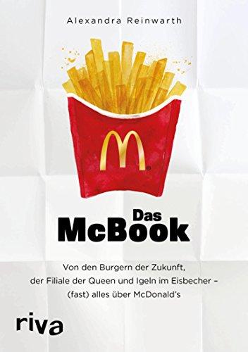 Das McBook: Von den Burgern der Zukunft, der Filiale der Queen und Igeln im Eisbecher – (fast) alles über McDonald\'s