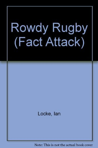 Rowdy Rugby (Fact Attack) by Ian Locke (1999-08-13)