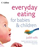 Everyday Eating for Babies and Children: Healthy Food They Will Love