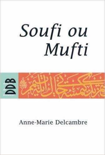 Soufi ou mufti ? : Quel avenir pour l'islam ? de Anne-Marie Delcambre,Daniel Pipes (Préface) ( 15 novembre 2007 )