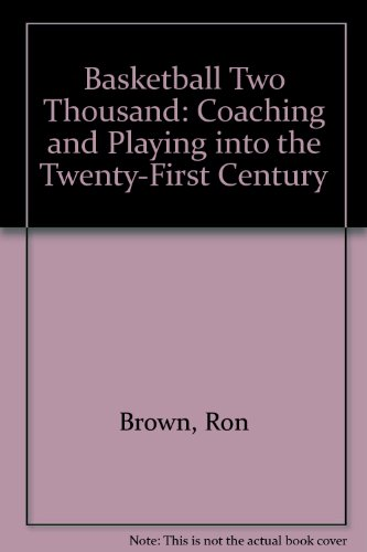 Basketball Two Thousand: Coaching and Playing into the Twenty-First Century