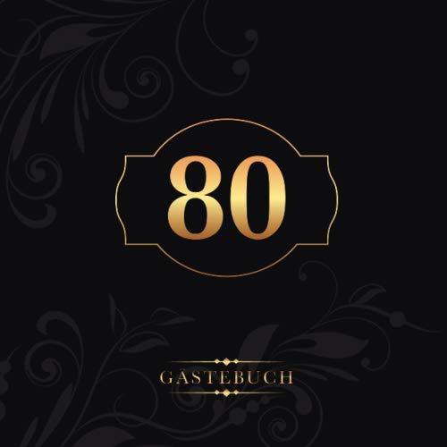80 Gästebuch: Zur Feier des 80. Geburtstags | Als liebevolle Geschenkidee von Freunden und Verwandten | Dem Geburtstagskind die liebsten Glückwünsche | Für 60 Einträge | Gold auf edlem Schwarz