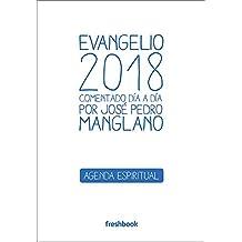 Evangelio 2018: Comentado día a día por José Pedro Manglano (Spanish Edition)