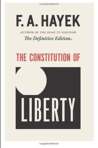 The Constitution of Liberty: The Definitive Edition (Collected Works of F. A. Hayek, Band 17)