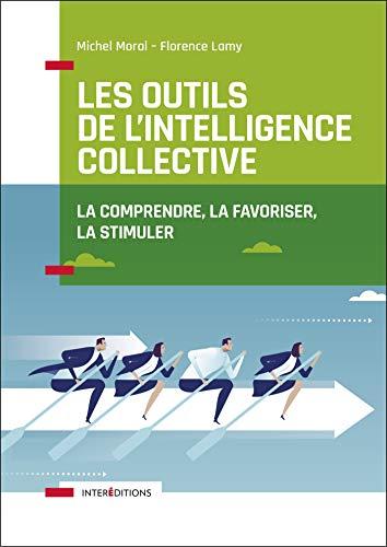 Les outils de l'intelligence collective - 2e éd. - La comprendre, la favoriser, la stimuler par  Michel Moral, Florence Lamy