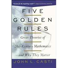 Five Golden Rules: Great Theories of 20th Century Mathematics and Why They Matter by John Casti (1997-10-01)