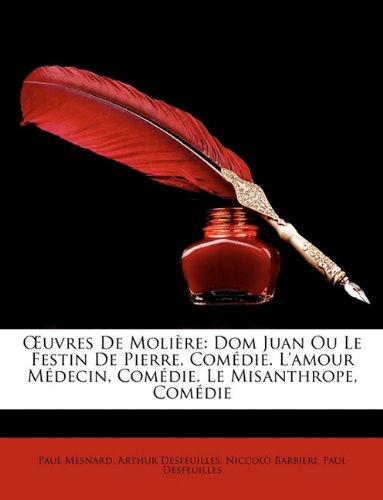Uvres de Moliere: Dom Juan Ou Le Festin de Pierre, Comedie. L'Amour Medecin, Comedie. Le Misanthrope, Comedie