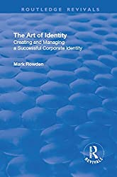 The Art of Identity: Creating and Managing a Successful Corporate Identity: Creating and Managing a Successful Corporate Identity