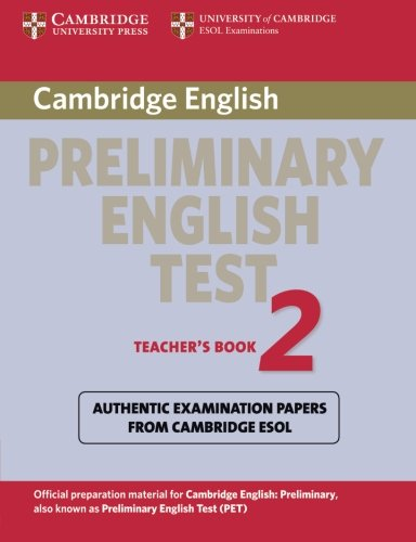Cambridge Preliminary English Test 2nd 2 Teacher's Book: Examination Papers from the University of Cambridge ESOL Examinations (PET Practice Tests)