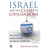 [( Israel and the Clash of Civilisations: Iraq, Iran and the Plan to Remake the Middle East )] [by: Jonathan Cook] [Apr-2008]