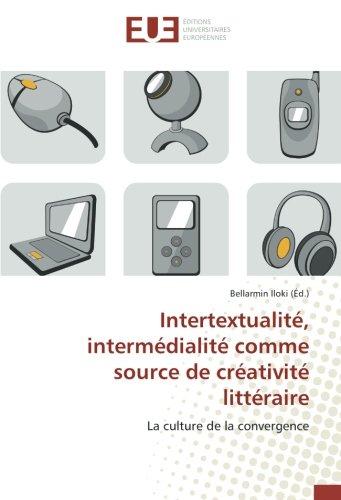 Intertextualite, intermedialite comme source de creativite litteraire: La culture de la convergence