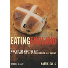Eating England: Why We Eat What We Eat with Over 500 Special Places to Eat and Shop