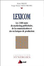 LEXICOM. Les 3000 mots du marketing publicitaire, de la communication et des techniques de production
