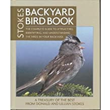 Stokes Backyard Bird Book: The Complete Guide to Attracting, Identifying, and Understanding the Birds in Your Backyard by Donald W. Stokes (2003-08-02)