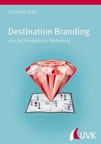 Destination Branding von der Geografie zur Bedeutung