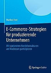 E-Commerce-Strategien für produzierende Unternehmen: Mit stationären Handelsstrukturen am Wachstum partizipieren (German Edition)