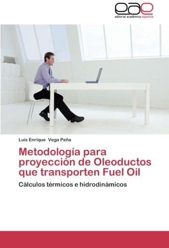 Metodología para proyección de Oleoductos que transporten Fuel Oil: Cálculos térmicos e hidrodinámicos por Luis Enrique Vega Peña