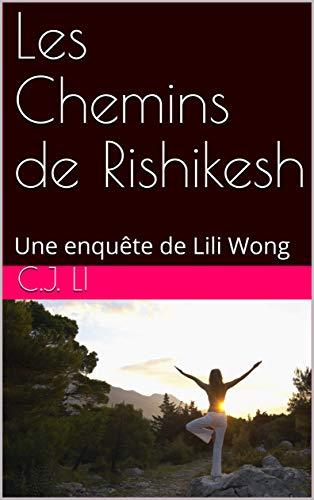 Les Chemins de Rishikesh: Une enquête de Lili Wong (Les ...