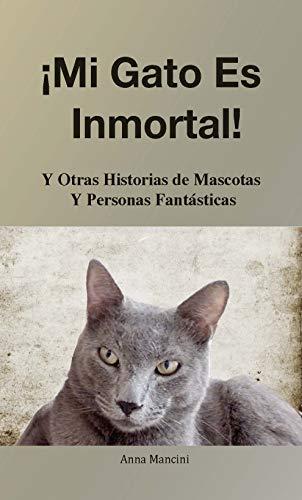 Mi Gato Es Inmortal!: Y Otras Historias de Mascotas y Personas ...