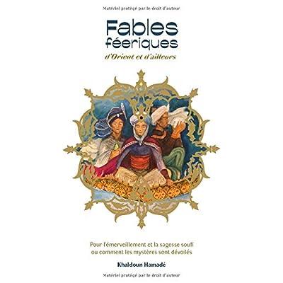 Fables féeriques d'Orient et d'ailleurs: Pour l'émerveillement et la sagesse soufi ou comment les mystères sont dévoilés.