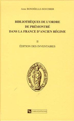 Bibliothèque de l'ordre de Prémontré dans la France d'Ancien Régime : Volume 2, Edition des inventaires par Anne Bondeelle-Souchier