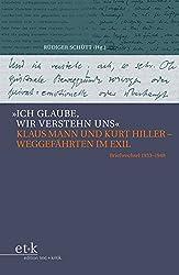 »Ich glaube, wir verstehn uns«: Klaus Mann und Kurt Hiller -Weggefährten im Exil Briefwechsel 1933-1948