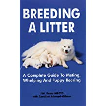 Breeding A Litter: A Complete Guide to Mating, Whelping and Puppy Rearing