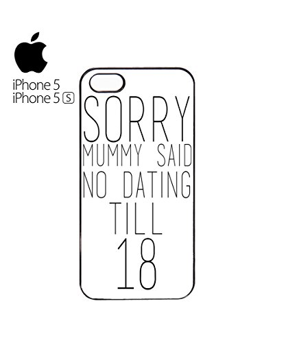 Sorry Mummy Said No Dating Till 18 Mobile Phone Case Back Cover Coque Housse Etui Noir Blanc pour for iPhone 6 Black Blanc