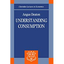 Understanding Consumption (Clarendon Lectures in Economics) by Angus Deaton (1993-01-28)
