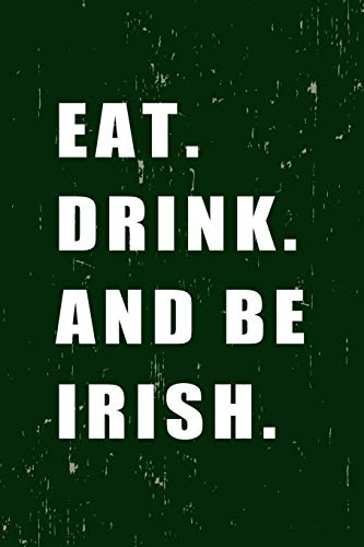 EAT DRINK and BE IRISH: St. Patricks Day / Paddy's day's Lucky Blank Line Journal or Notebook To Write In - Best Gift/Presents for your loved ones who ... the shamrock green and the luck of the Irish. - Beste Irische Getränke