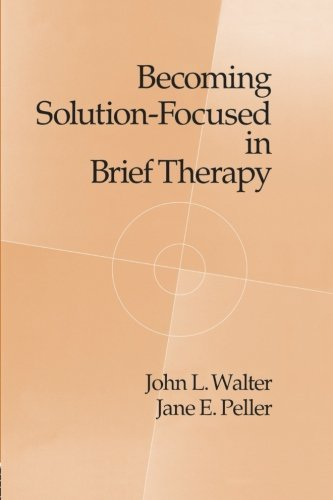 Becoming Solution-Focused in Brief Therapy by John L. Walter (2014-09-12)