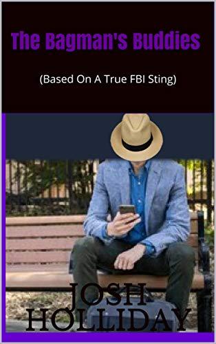 The Bagman's Buddies: (Based On A True FBI Sting) (Vol. I of III Book 1) (English Edition)