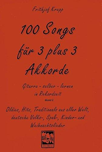 100 Songs für 3 plus 3 Akkorde (Gitarre selber lernen in Rekordzeit, Band 2)