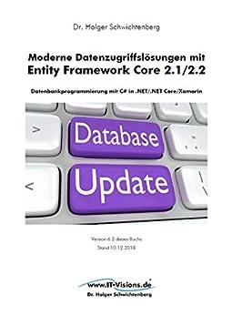 Moderne Datenzugriffslösungen mit Entity Framework Core 2.1/2.2: Datenbankprogrammierung mit C# in .NET/.NET Core/Xamarin von [Schwichtenberg, Dr. Holger]