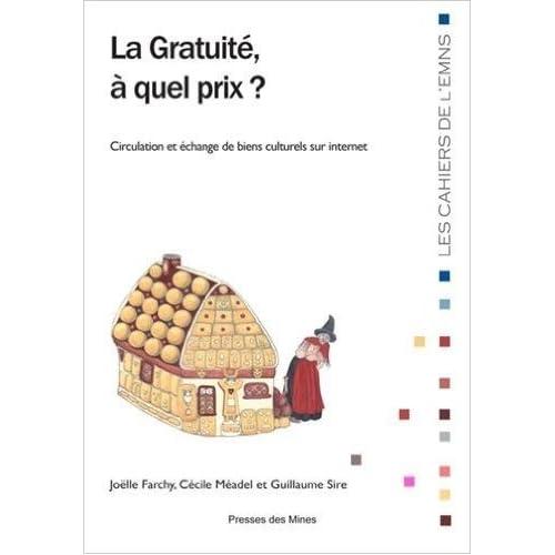 La gratuité, à quel prix ? : Circulation et échange de biens culturels sur internet de Joëlle Farchy ,Cécile Méadel ,Guillaume Sire ( 19 mars 2015 )