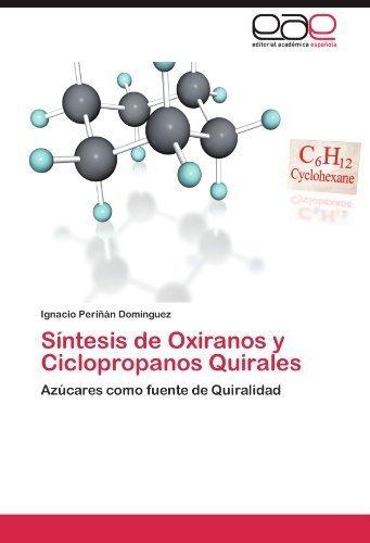 S????ntesis de Oxiranos y Ciclopropanos Quirales: Az????cares como fuente de Quiralidad (Spanish Edition) by Ignacio Peri????????n Dom????nguez (2012-03-31)