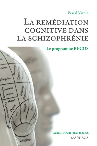 La remédiation cognitive dans la schizophrénie: Le programme RECOS (Psy t. 8) par Pascal Vianin