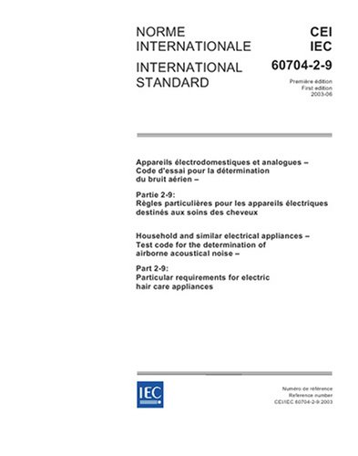 IEC 60704-2-9 Ed. 1.0 b:2003, Household and similar electrical appliances - Test code for the determination of airborne acoustical noise - Part 2-9: ... for electric hair care appliances