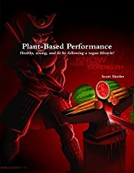 Plant-Based Performance: Know Your Own Strength by Scott Shetler (2014-12-06)