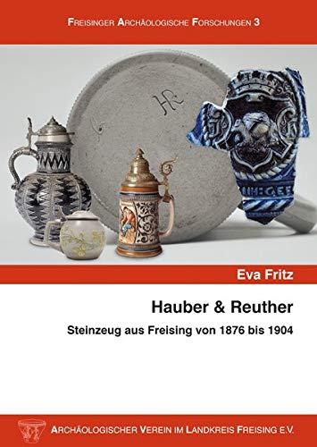 Hauber & Reuther: Steinzeug aus Freising von 1876 bis 1904 -