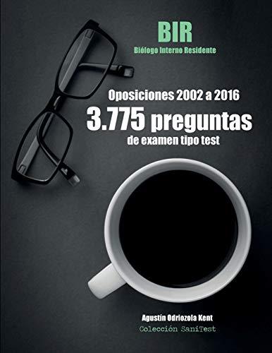 Oposiciones BIR. 3.775 preguntas de examen tipo test (2002-2016): Biólogo Interno Residente. Exámenes oficiales por Agustín Odriozola Kent