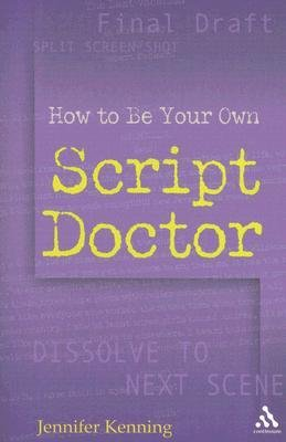 [(How to be Your Own Script Doctor)] [Author: Jennifer Kenning] published on (June, 2006)