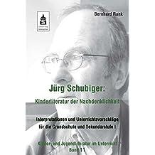 Jürg Schubiger: Kinderliteratur der Nachdenklichkeit: Interpretationen und Unterrichtsvorschläge für die Grundschule und Sekundarstufe I (Kinder- und Jugendliteratur im Unterricht, Band 11)